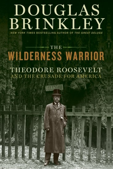 The Wilderness Warrior — Theodore Roosevelt and the Crusade for America